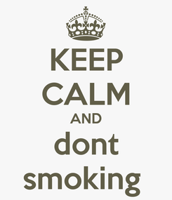 Poster: KEEP CALM AND dont smoking