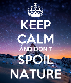 Poster: KEEP CALM AND DON'T SPOIL NATURE
