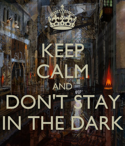 Poster: KEEP CALM AND DON'T STAY IN THE DARK