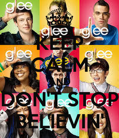 Poster: KEEP CALM AND DON'T STOP BELIEVIN'