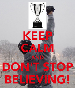Poster: KEEP CALM AND DON'T STOP BELIEVING!