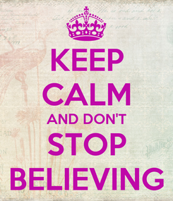 Poster: KEEP CALM AND DON'T STOP BELIEVING