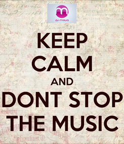 Poster: KEEP CALM AND DONT STOP THE MUSIC