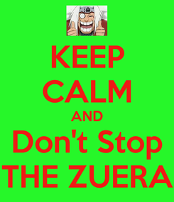 Poster: KEEP CALM AND Don't Stop THE ZUERA