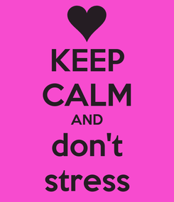 Poster: KEEP CALM AND don't stress