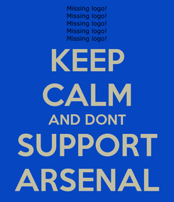 Poster: KEEP CALM AND DONT SUPPORT ARSENAL