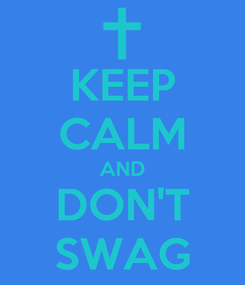 Poster: KEEP CALM AND DON'T SWAG