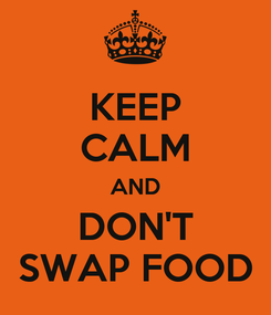 Poster: KEEP CALM AND DON'T SWAP FOOD
