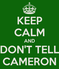 Poster: KEEP CALM AND DON'T TELL CAMERON