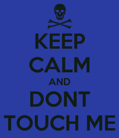 Poster: KEEP CALM AND DONT TOUCH ME