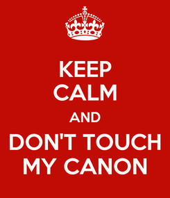 Poster: KEEP CALM AND DON'T TOUCH MY CANON