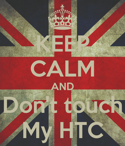 Poster: KEEP CALM AND Don't touch My HTC