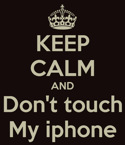 Poster: KEEP CALM AND Don't touch My iphone