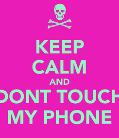 Poster: KEEP CALM AND DONT TOUCH MY PHONE