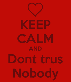 Poster: KEEP CALM AND Dont trus Nobody