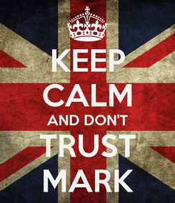 Poster: KEEP CALM AND DON'T TRUST MARK