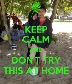 Poster: KEEP CALM AND DON'T TRY THIS AT HOME