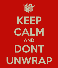 Poster: KEEP CALM AND DONT UNWRAP
