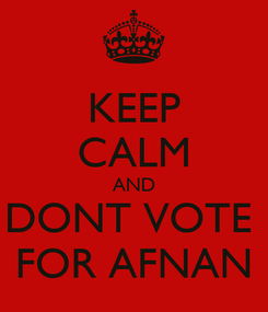 Poster: KEEP CALM AND DONT VOTE  FOR AFNAN