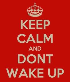 Poster: KEEP CALM AND DONT WAKE UP