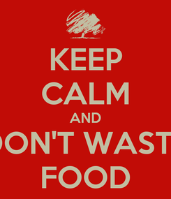 Poster: KEEP CALM AND DON'T WASTE FOOD
