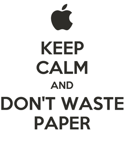 Poster: KEEP CALM AND DON'T WASTE PAPER