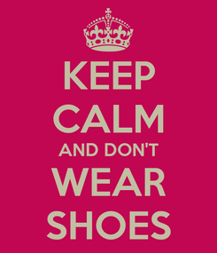Poster: KEEP CALM AND DON'T WEAR SHOES