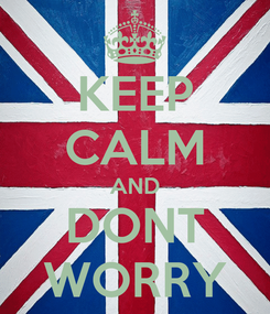 Poster: KEEP CALM AND DONT WORRY