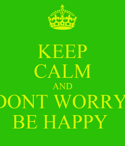 Poster: KEEP CALM AND DONT WORRY  BE HAPPY