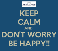 Poster: KEEP CALM AND  DON'T WORRY BE HAPPY!!