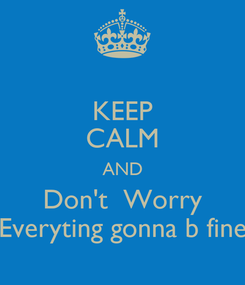Poster: KEEP CALM AND Don't  Worry Everyting gonna b fine