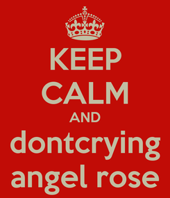 Poster: KEEP CALM AND dontcrying angel rose