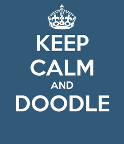 Poster: KEEP CALM AND DOODLE