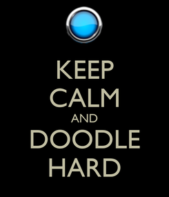 Poster: KEEP CALM AND DOODLE HARD