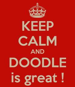 Poster: KEEP CALM AND DOODLE is great !
