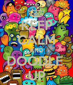 Poster: KEEP CALM AND DOODLE  UP