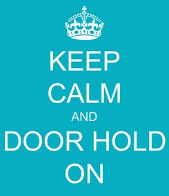 Poster: KEEP CALM AND DOOR HOLD ON