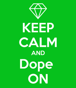 Poster: KEEP CALM AND Dope  ON