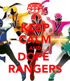 Poster: KEEP CALM AND DOPE  RANGERS