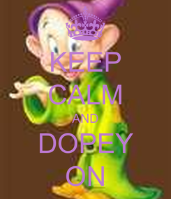 Poster: KEEP CALM AND DOPEY ON