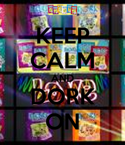 Poster: KEEP CALM AND DORK ON