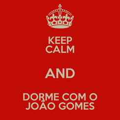 Poster: KEEP CALM AND DORME COM O JOÃO GOMES
