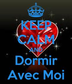 Poster: KEEP CALM AND Dormir Avec Moi