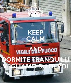 Poster: KEEP CALM AND DORMITE TRANQUILLI VEGLIAMO SU DI VOI