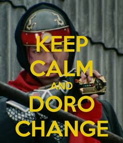 Poster: KEEP CALM AND DORO CHANGE