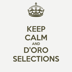 Poster: KEEP CALM AND D'ORO SELECTIONS