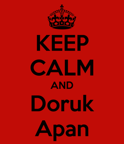 Poster: KEEP CALM AND Doruk Apan