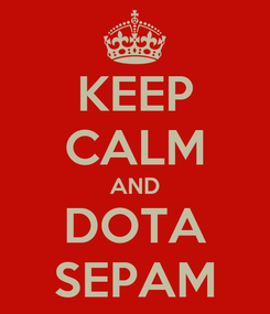 Poster: KEEP CALM AND DOTA SEPAM