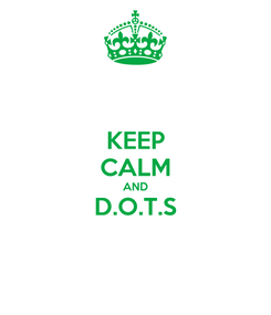 Poster: KEEP CALM AND D.O.T.S