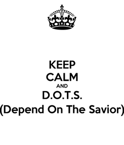 Poster: KEEP CALM AND D.O.T.S. (Depend On The Savior)